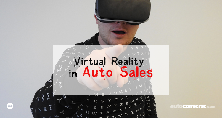 It's Time to Embrace Virtual Reality in Auto Sales