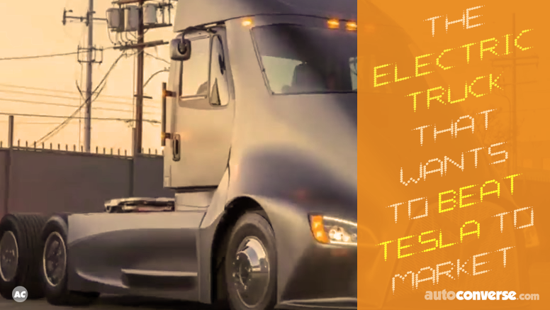 Meet the Electric Truck That's Aiming to Beat Tesla to Market