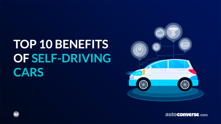 Top 10 Benefits of Self-Driving Cars - AutoConverse