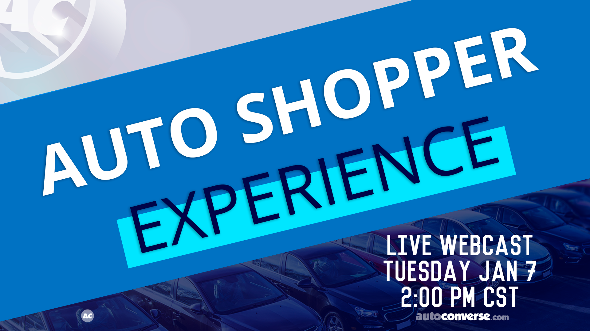 TUE JAN 7. The Auto Shopper Experience – Live Stories from Real-World Consumers