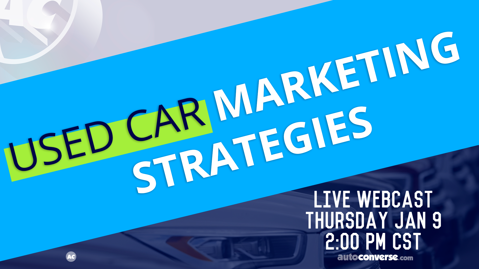 THU JAN 09. Used Car Marketing Roundup – Live Web Chat – 2019 Used Car SAAR, Shopper Experience, and more…