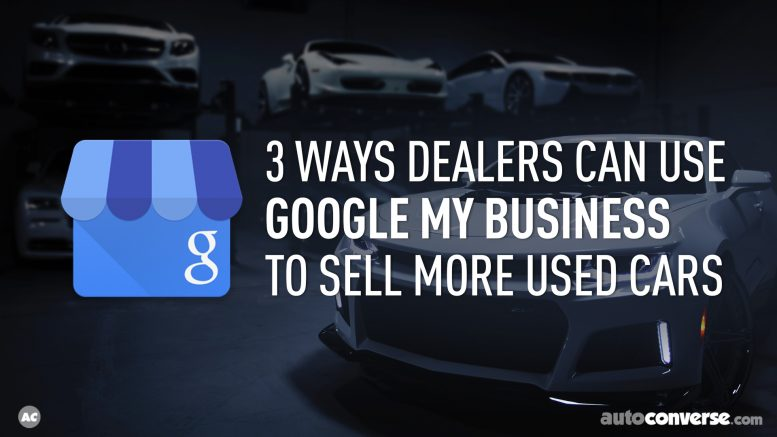 3 ways dealers can use Google My Business to sell more used cars