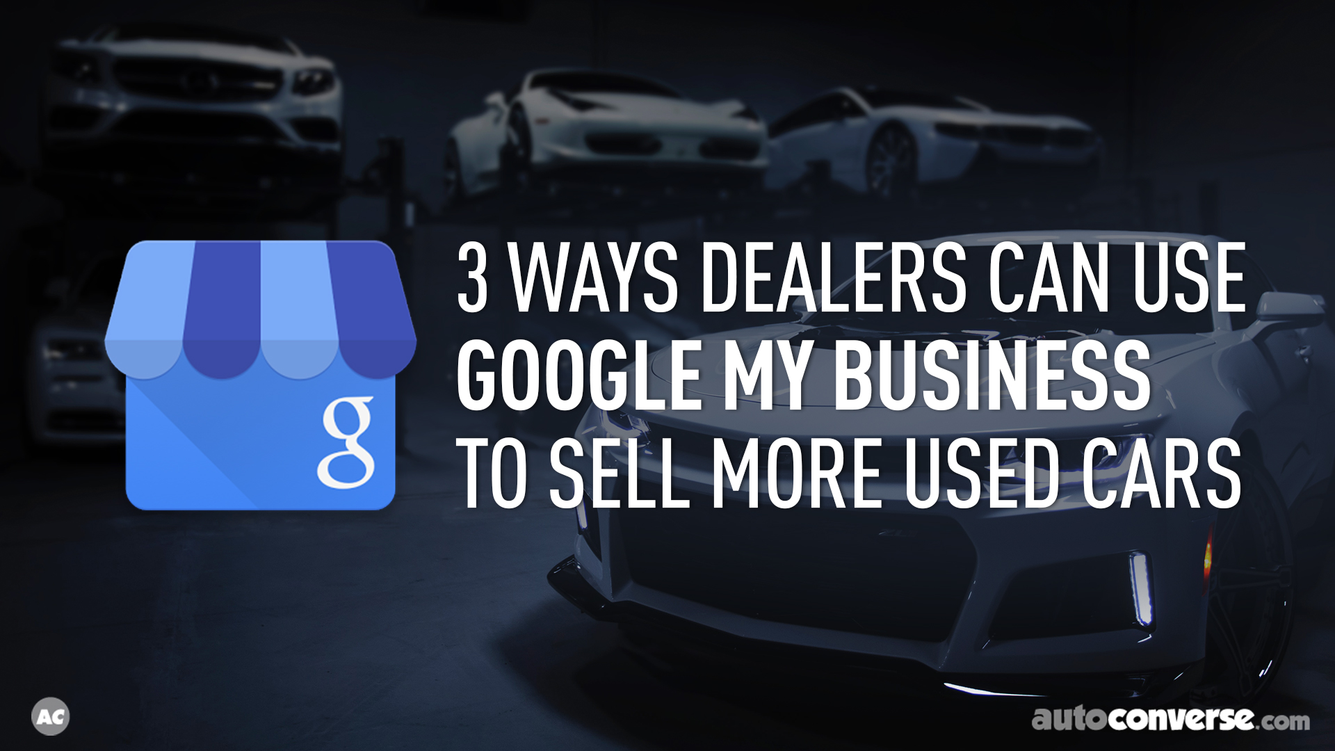3 Ways Auto Retailers Can Use Google My Business to Sell More Used Cars [VIDEO]