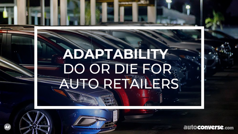 Adaptability - Do or Die for Auto Retailers