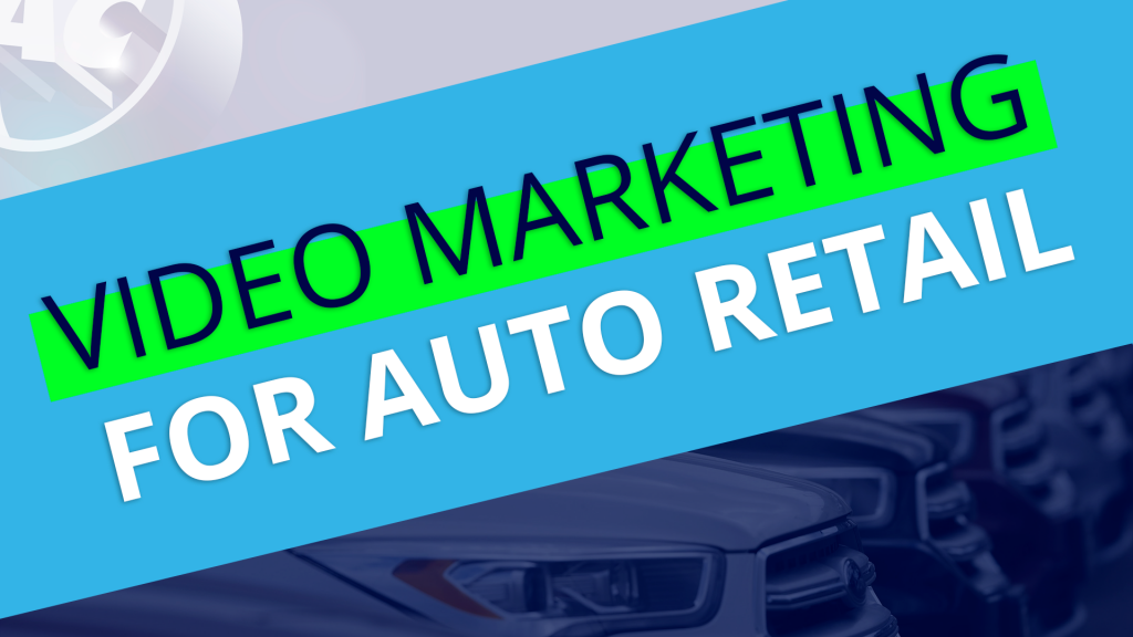 Video Marketing for Auto Retail