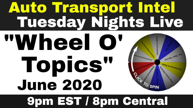 Auto Transport Intel: Tuesday Nights Live - Wheel O' Topics: JUNE 2020