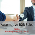 Automotive B2B – Part A – Breaking Down the Sales Funnel