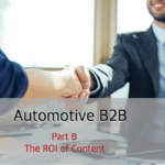 Automotive B2B – Part B – The ROI of Content