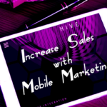 Are You Maximizing The Benefits of Mobile Marketing for Your Business?