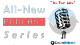 DealerRefresh Podcast - In the Mix