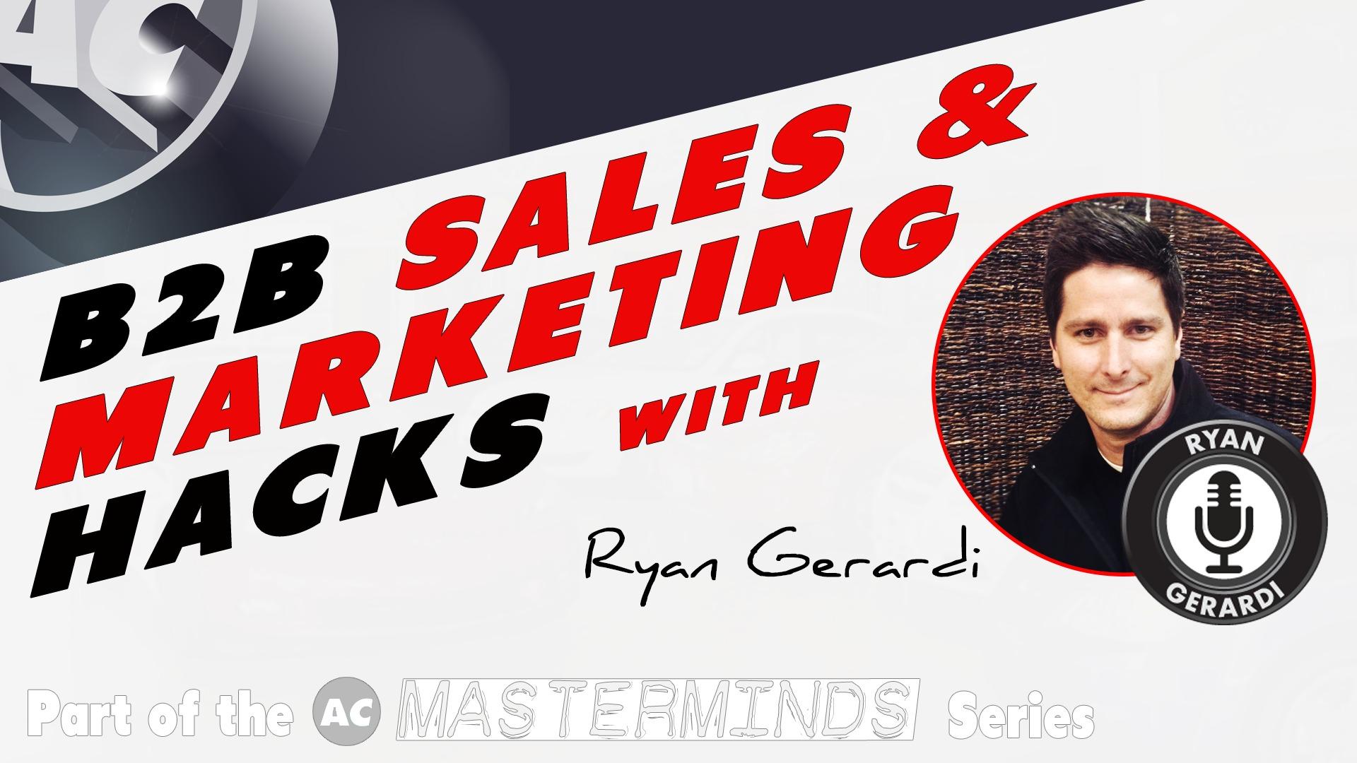 B2B Sales & Marketing Hacks w/ Ryan Gerardi