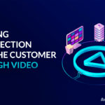 Creating a Connection with the Customer Through Video