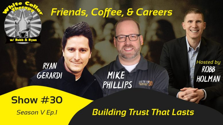 Building Trust that Last - Leadership Podcast with Robb Holman and Mike Phillips