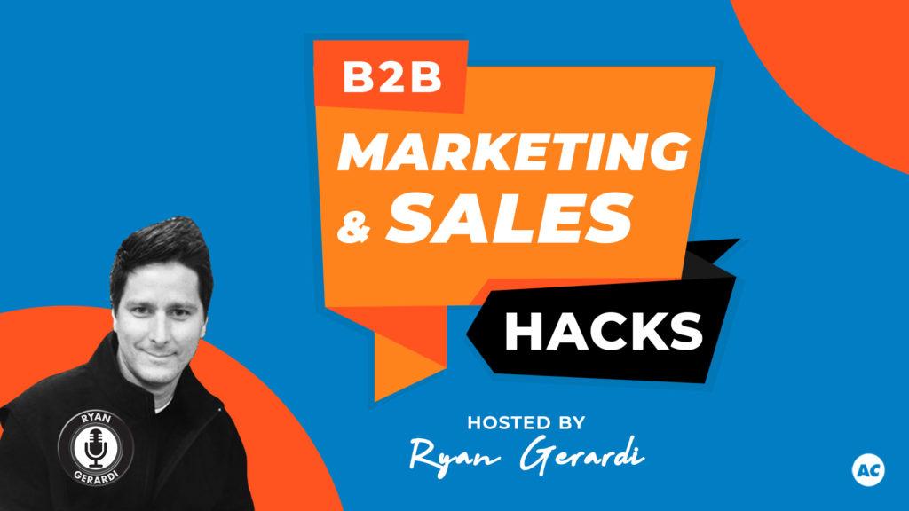 B2B Marketing and Sales Hacks with Ryan Gerardi