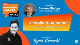 B2B Marketing and Sales. Hacks with Shawn Elledge from Lead Generation Institute